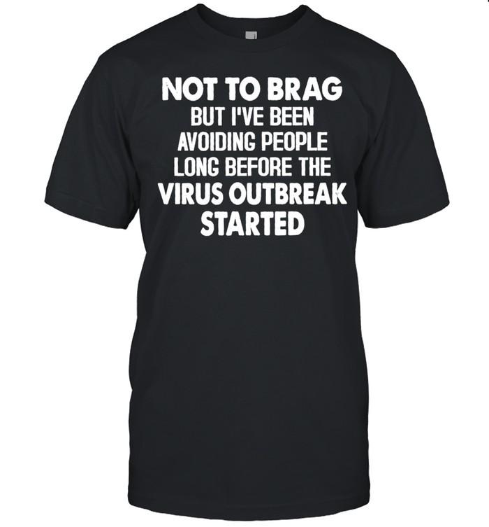 Not to brag but i've been avoiding people long before the virus outbreak started shirt Classic Men's T-shirt