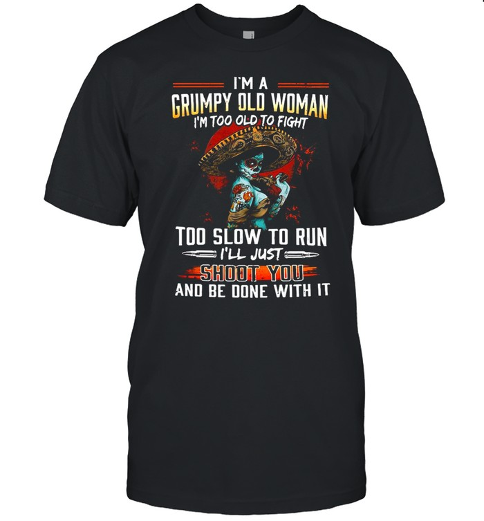 I'm A Grumpy Old Woman I'm Too Old To Fight Too Slow To Run I'll Just Shoot You T-shirt Classic Men's T-shirt