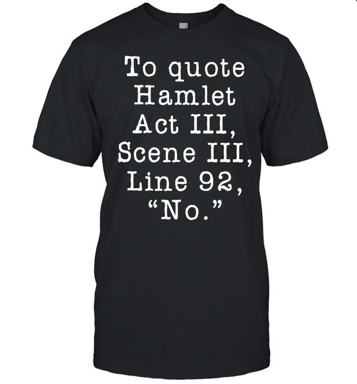 To quote Hamlet act III scene III Line 92 no shirt Classic Men's T-shirt