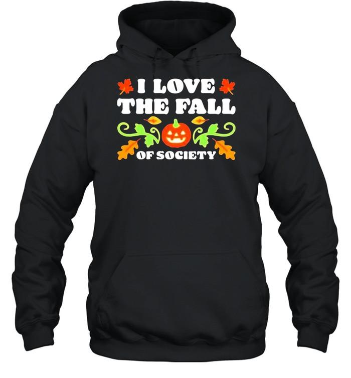 I love the fall of society Pumpkin shirt Unisex Hoodie
