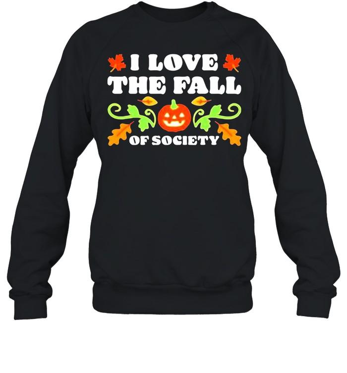 I love the fall of society Pumpkin shirt Unisex Sweatshirt