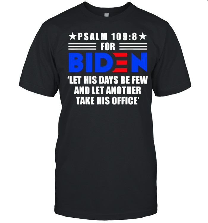 PSALM 109 8 for Biden let his days be few and let another take his office shirt Classic Men's T-shirt