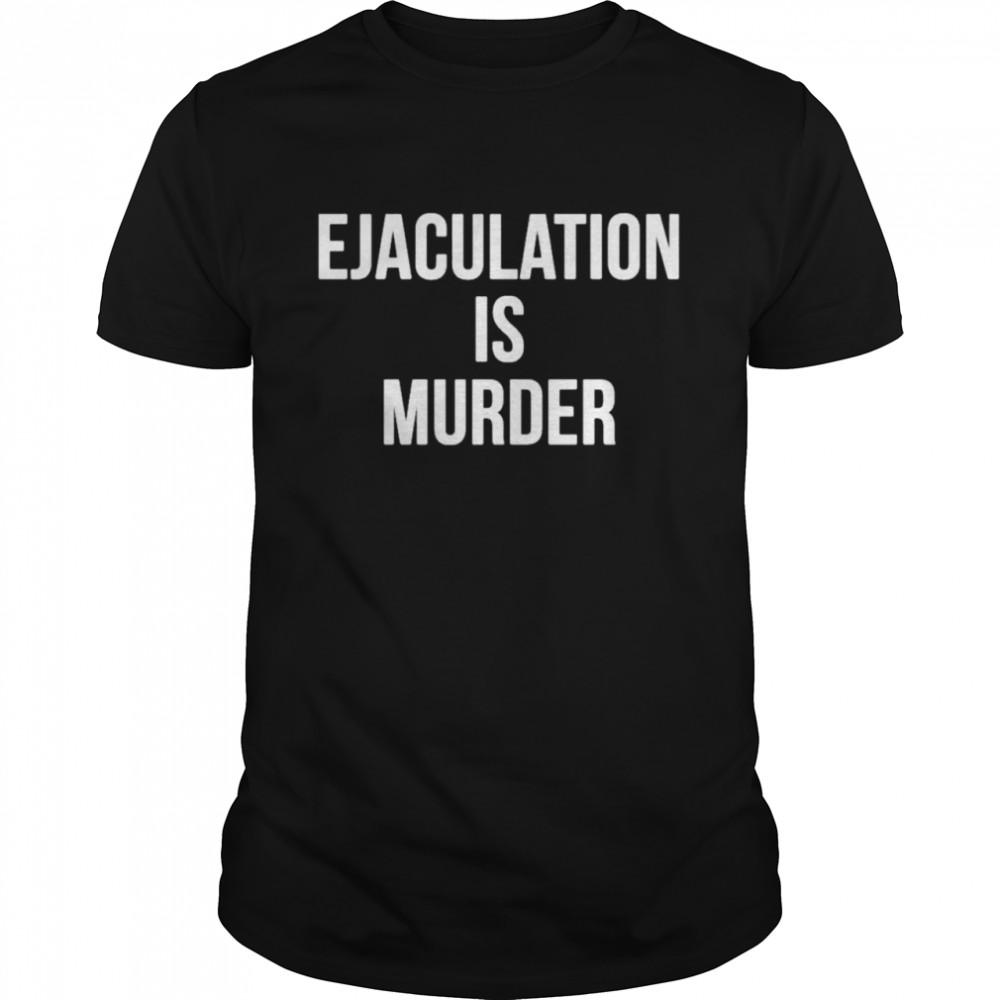 Ejaculation is Murder shirt Classic Men's T-shirt