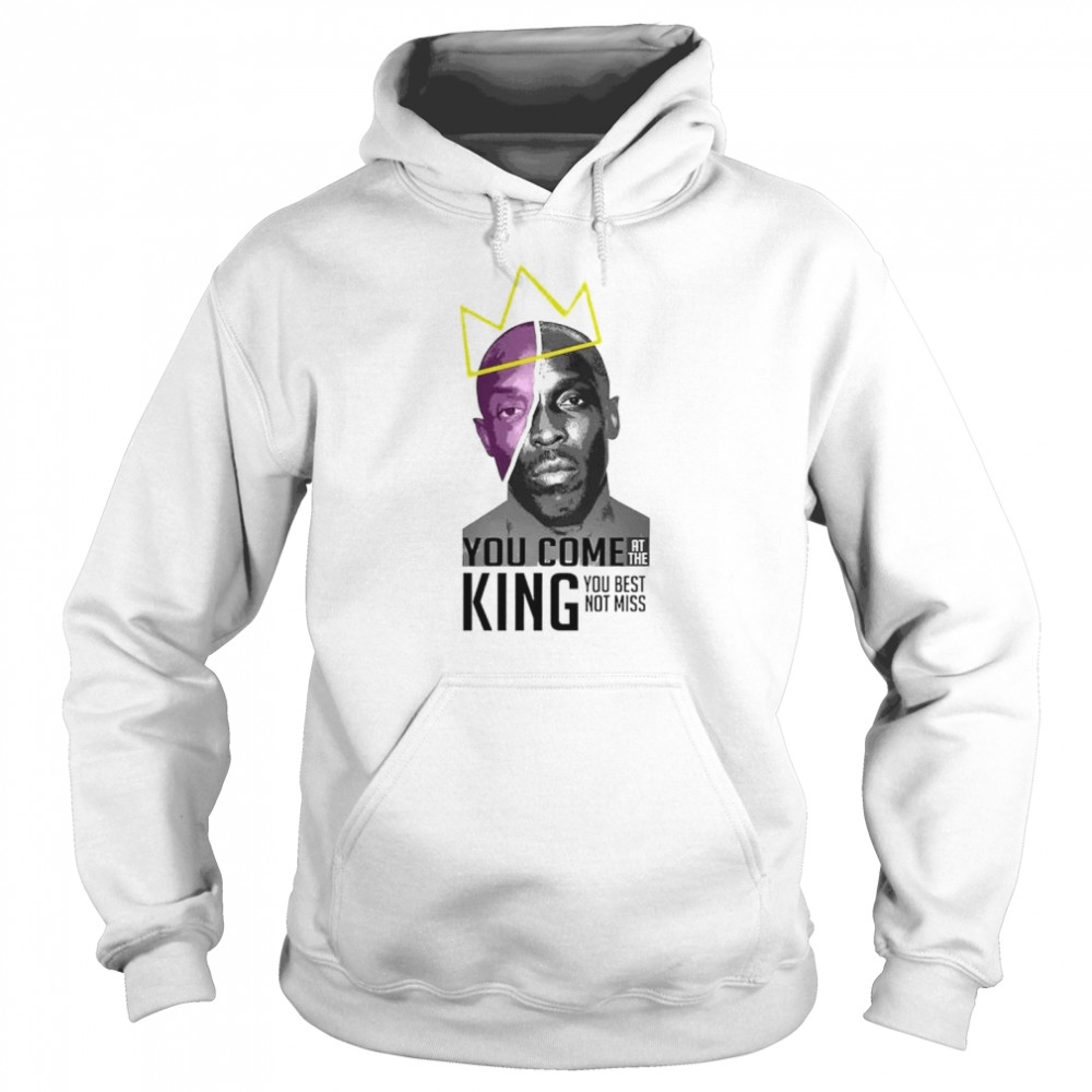Michael K. Williams you come at the king you best shirt Unisex Hoodie