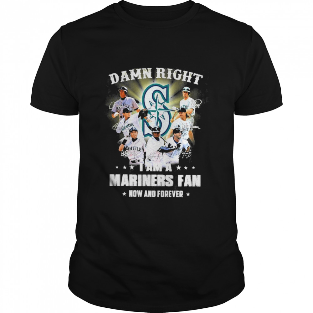 damn right I am a mariners fan now and forever shirt Classic Men's T-shirt
