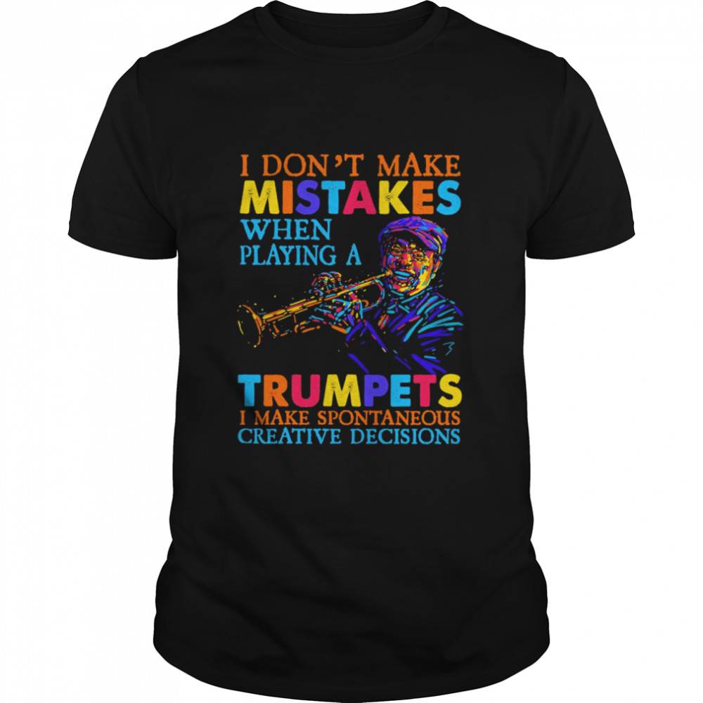 i dont make mistakes when playing a trumpets I make spontaneous creative decisions shirt Classic Men's T-shirt