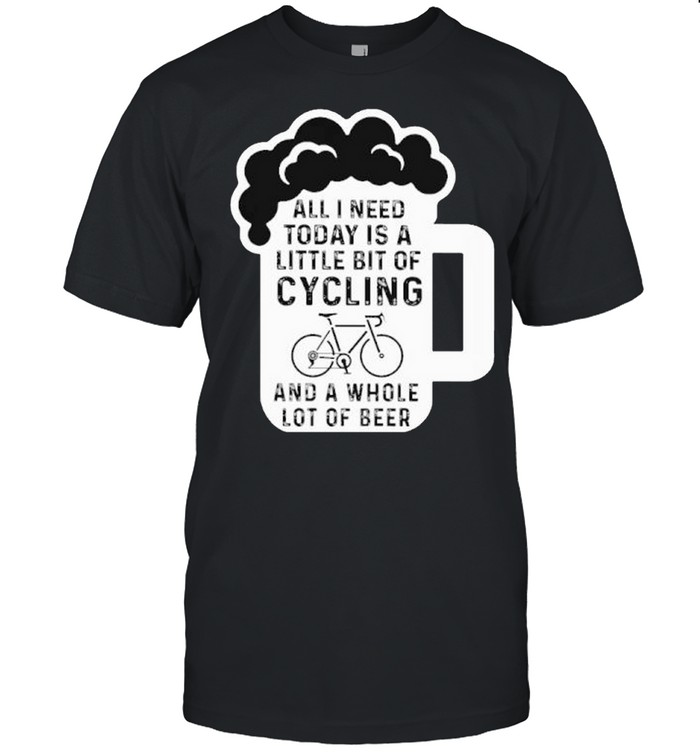 All i need A Little Bit Of Cycling And A Whole Lot Of Beer shirt Classic Men's T-shirt
