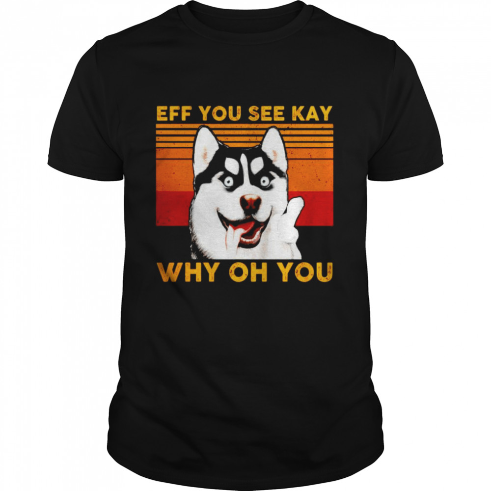 Husky eff you see kay why oh you vintage shirt Classic Men's T-shirt