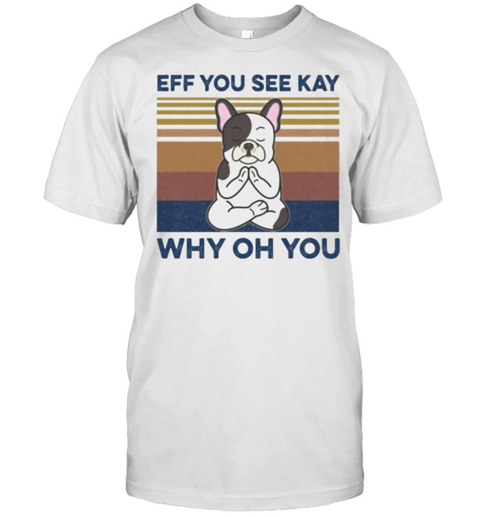 Bulldog Yoga Eff You See Kay Why Oh You French Vintage  Classic Men's T-shirt