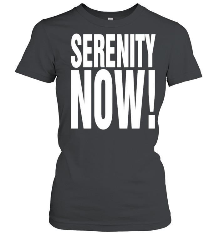 Serenity now shirt Classic Women's T-shirt
