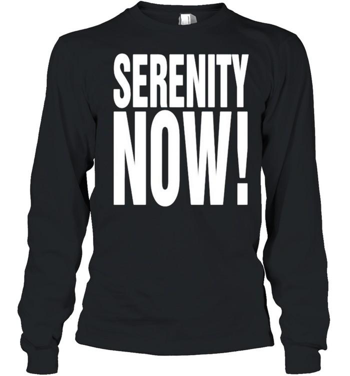 Serenity now shirt Long Sleeved T-shirt