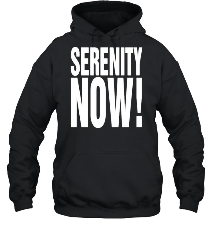 Serenity now shirt Unisex Hoodie