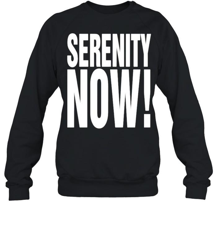 Serenity now shirt Unisex Sweatshirt