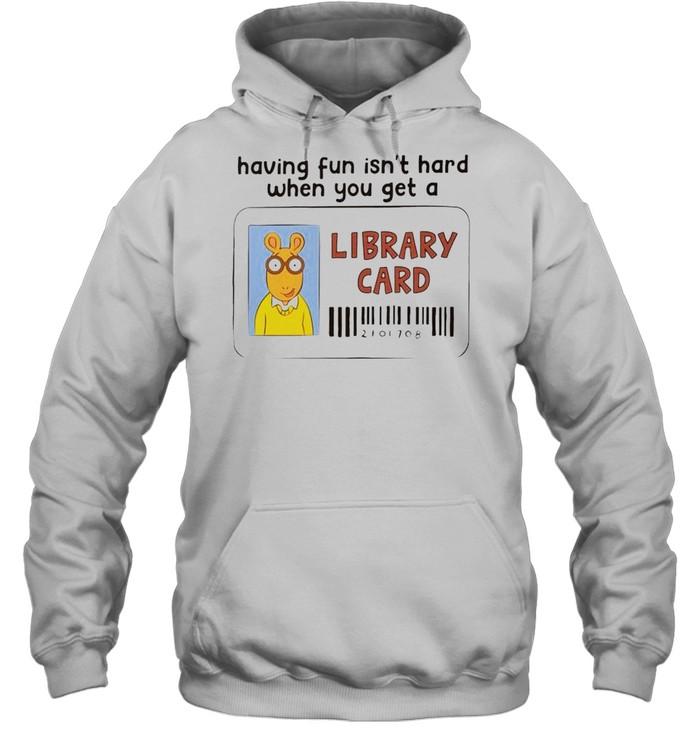 Having fun isn't hard when you get a Library Card shirt Unisex Hoodie