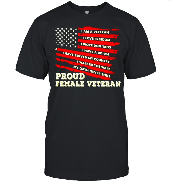 I am a Veteran I love freedom I wore dog tags proud female Veteran shirt