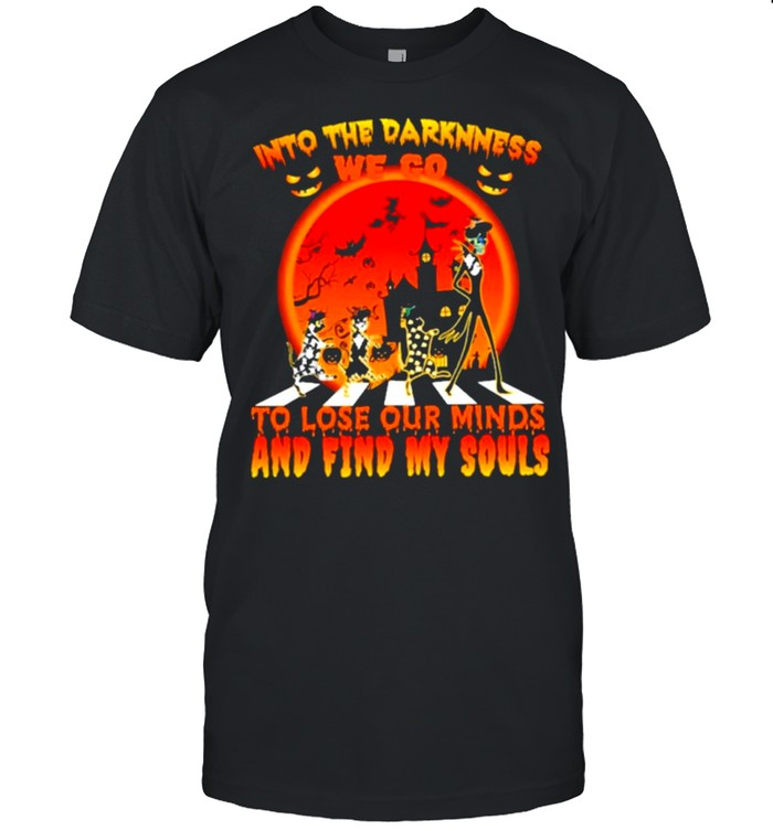 Into the darkness we to to lose our minds and find my souls halloween shirt