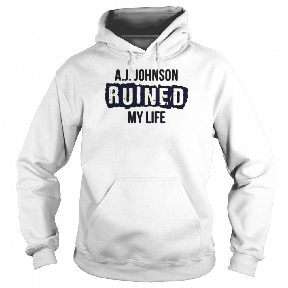 A.J. Johnson ruined my life shirt Unisex Hoodie