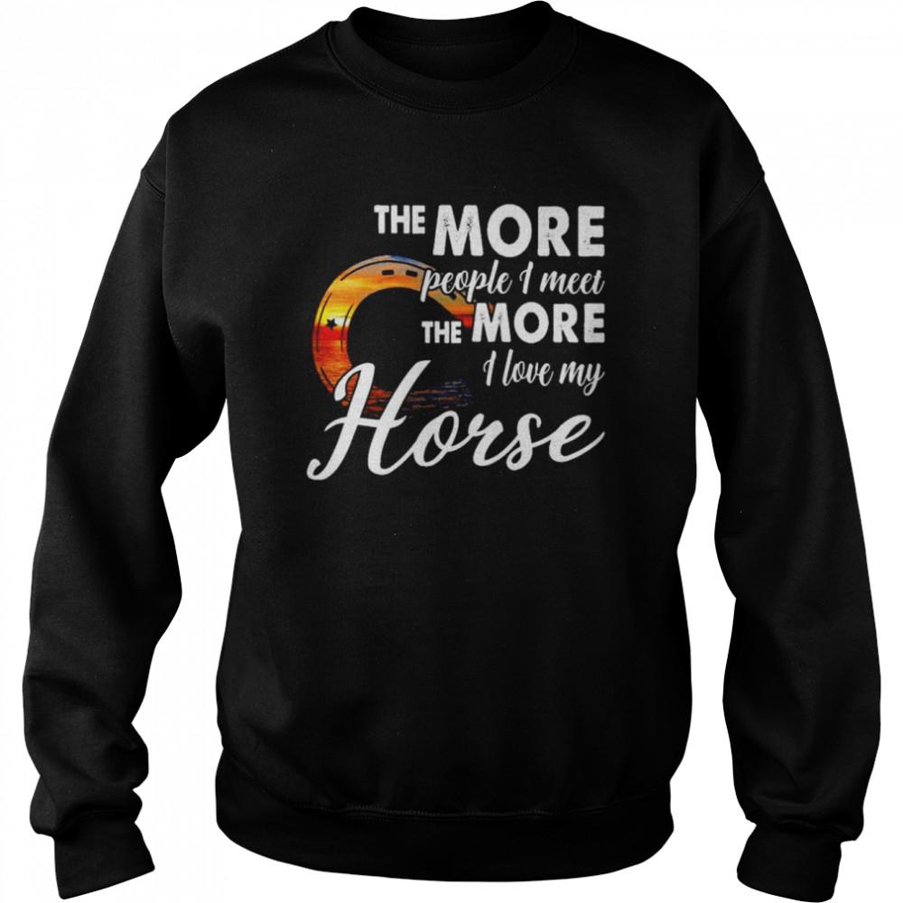 The more people I meet the more I love my horse shirt Unisex Sweatshirt