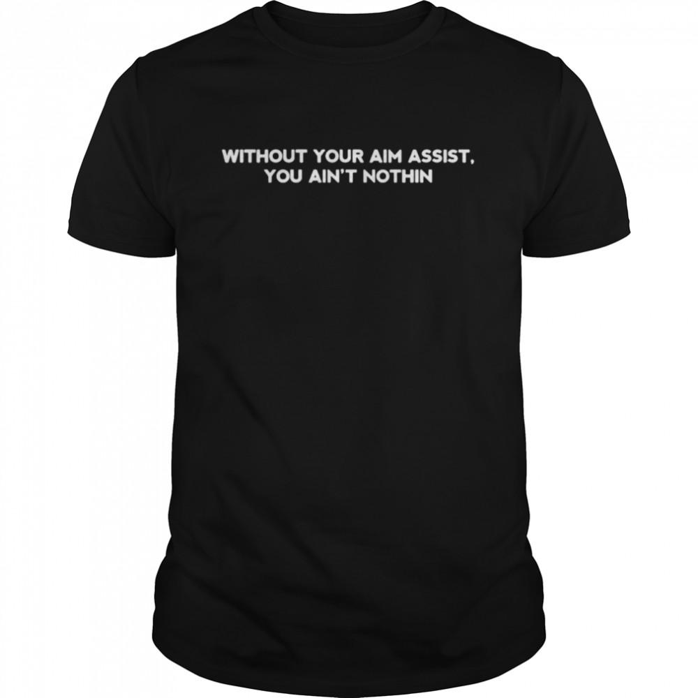 Without you aim assist you ain't nothin shirt Classic Men's T-shirt