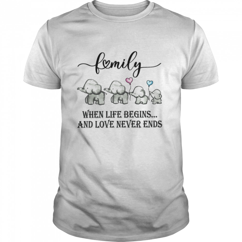 Family when life begins and love never ends shirt
