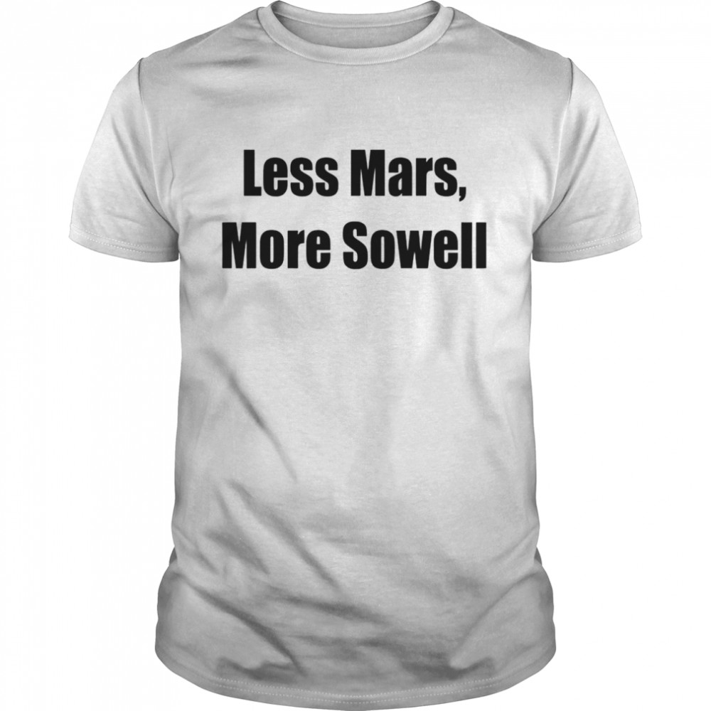 Less Mars more sowell shirt