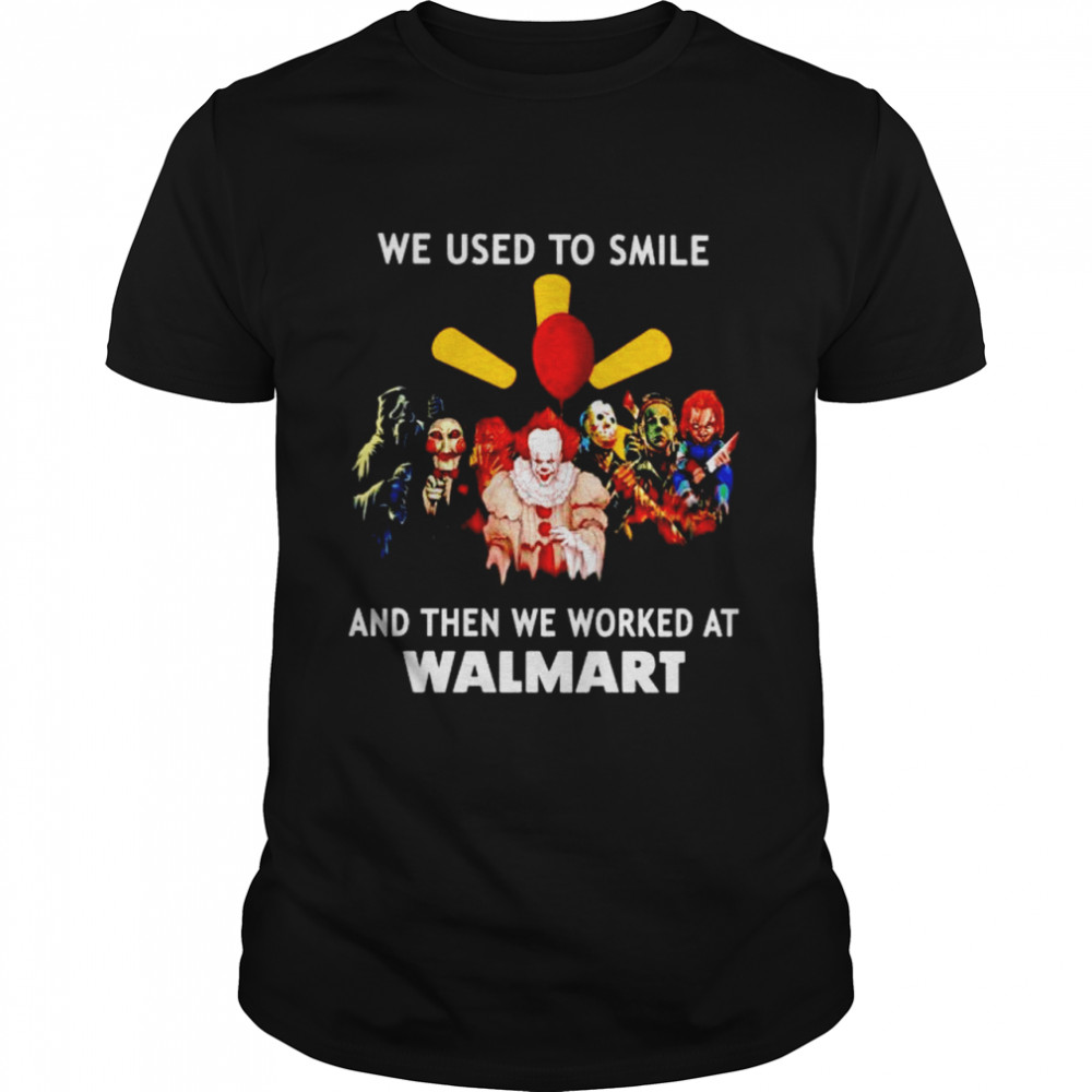 Horror Halloween we used to smile and then we worked at Walmart shirt