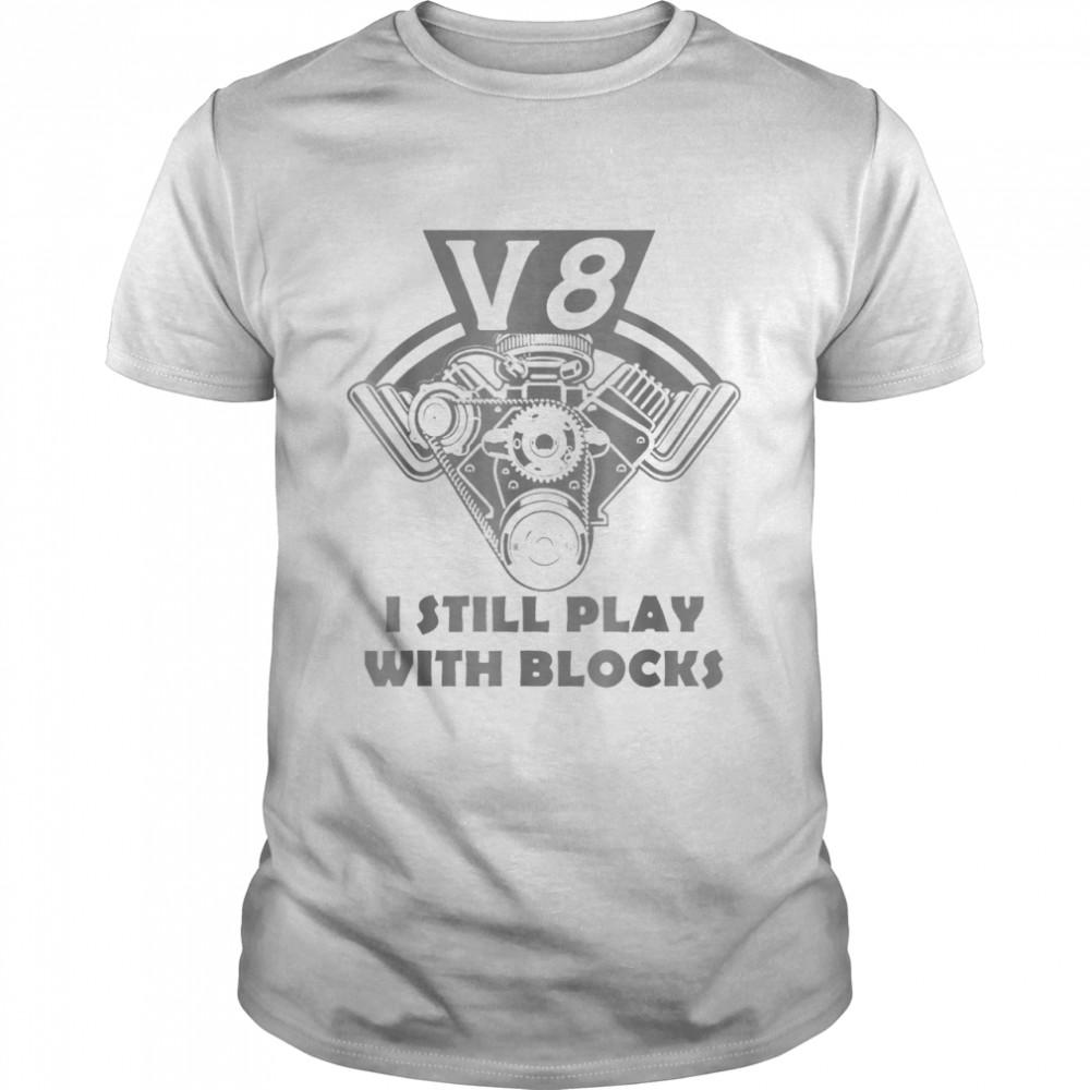 Classic Car Mechanic – V8 I Still Play With Blocks shirt