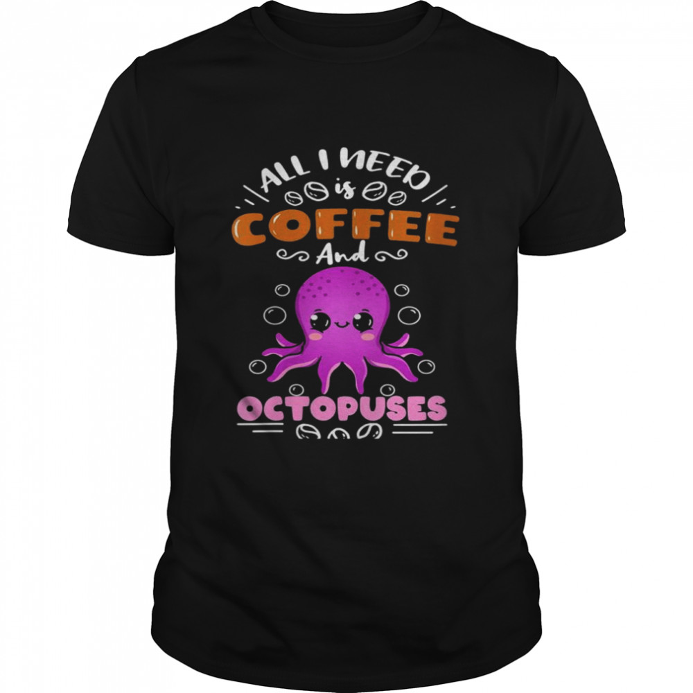 All I Need Is Coffee And Octopuses  Classic Men's T-shirt