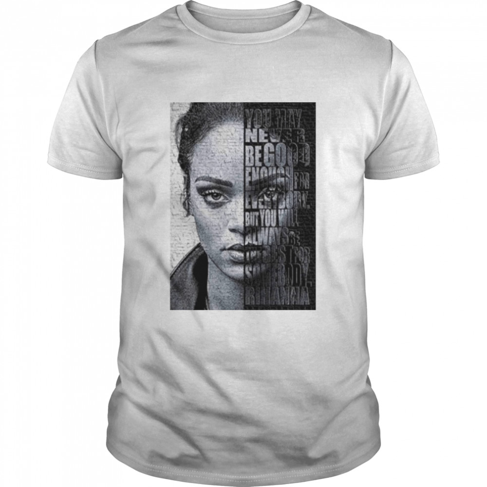 Rihanna you may never be good enough for every body shirt Classic Men's T-shirt