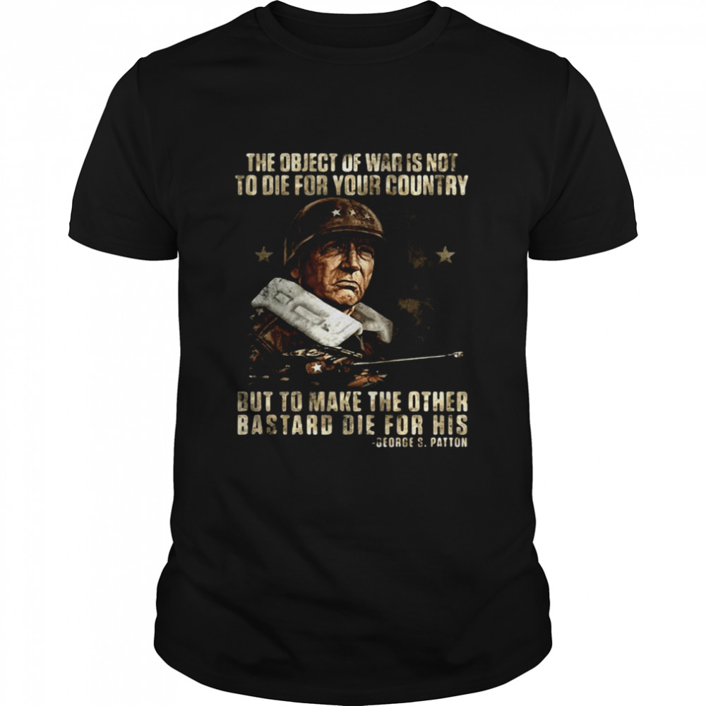The Object Of War Is Not To Die For Your Country But To Make The Other Bastard Die For His T-shirt Classic Men's T-shirt