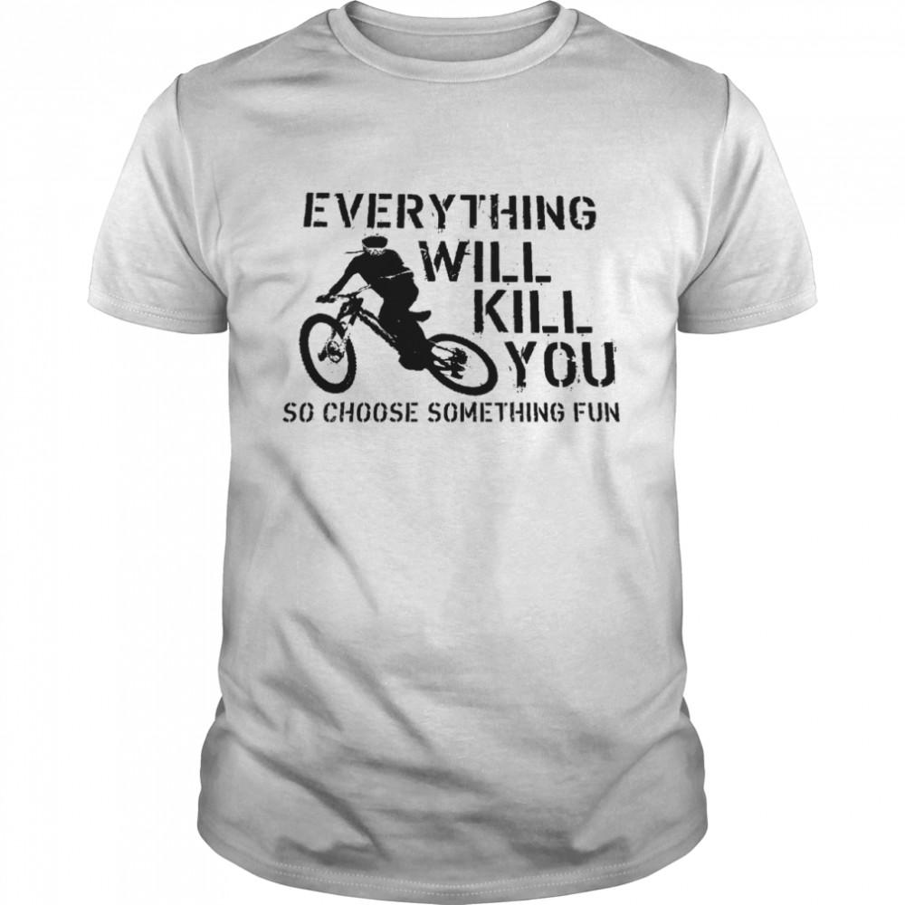 Everything will kill you so choose something fun shirt Classic Men's T-shirt