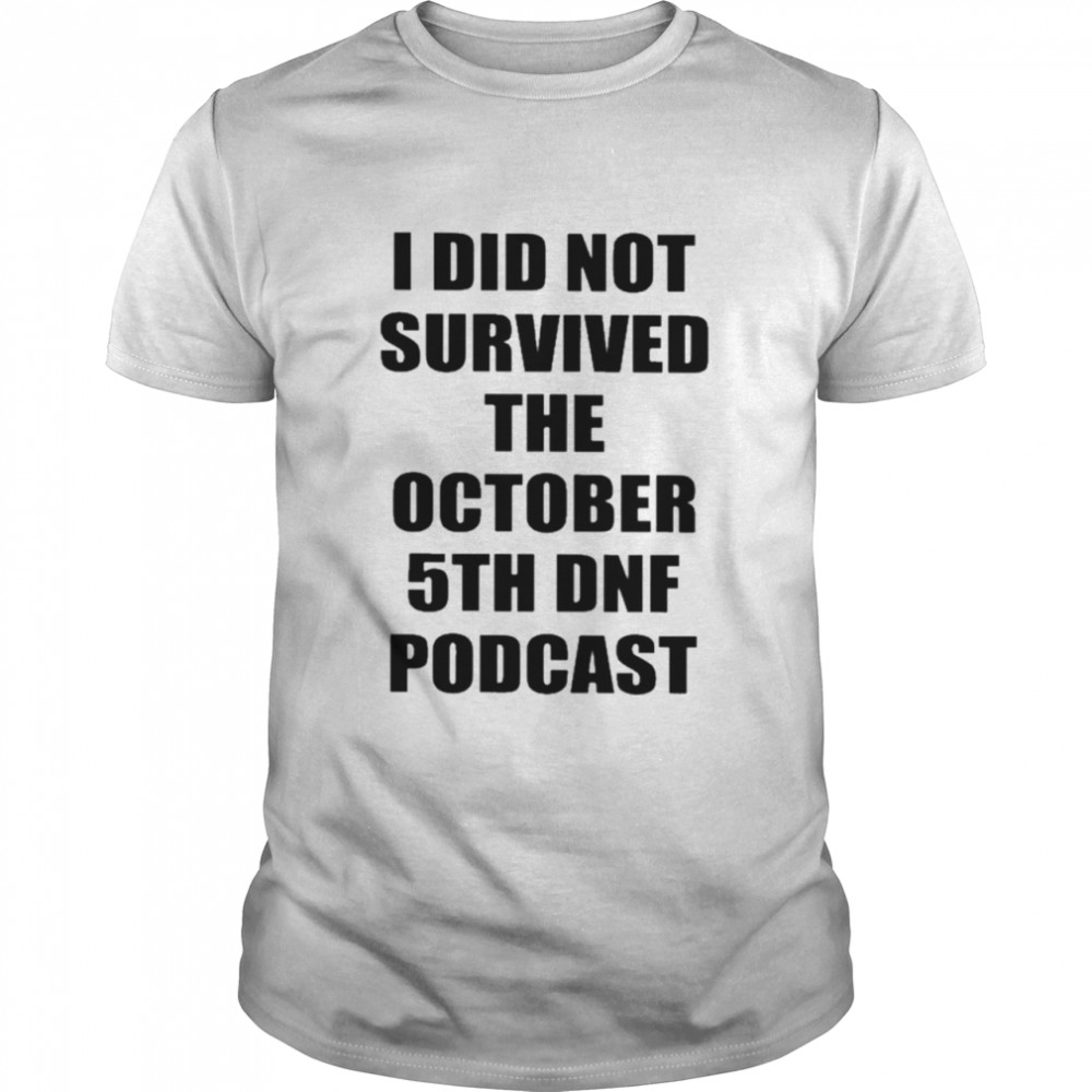I Did Not Survived That October 5th DNF Podcast  Classic Men's T-shirt
