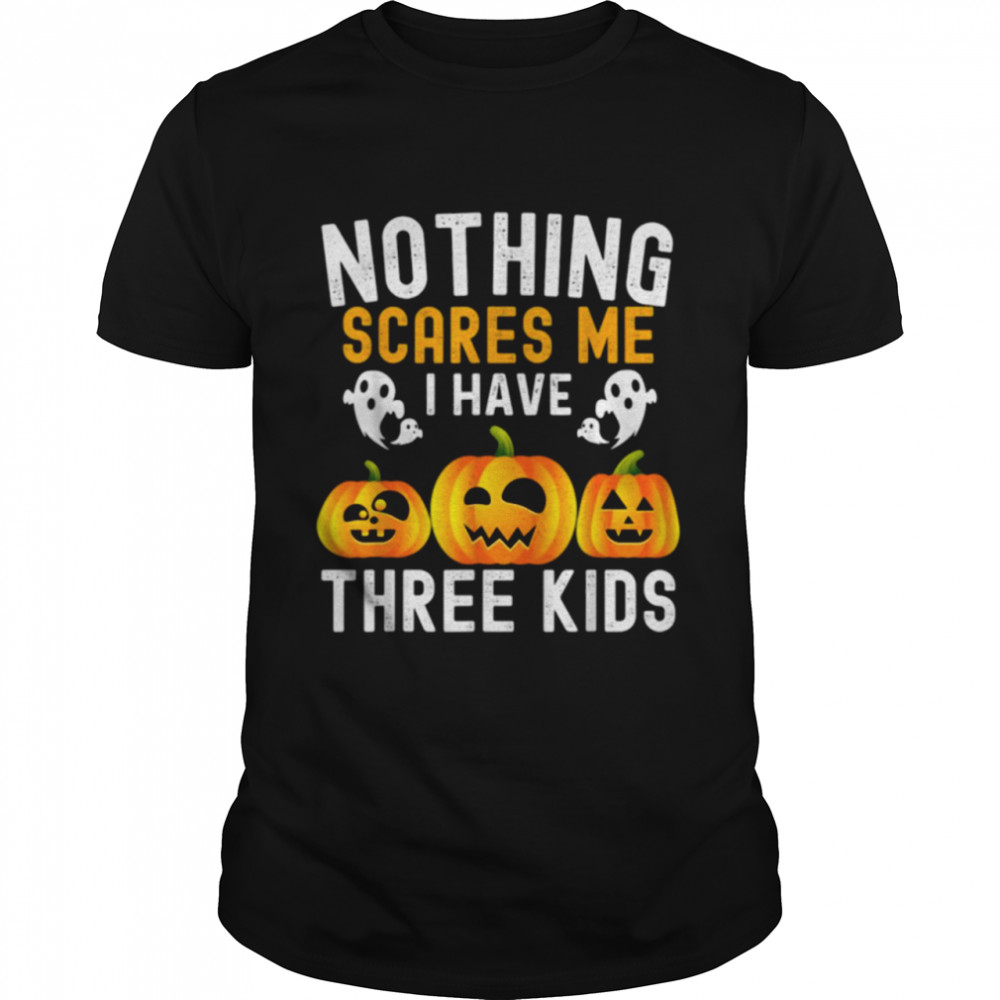 Best nothing Scares Me I Have Three Kids Funny Halloween Costume  Classic Men's T-shirt