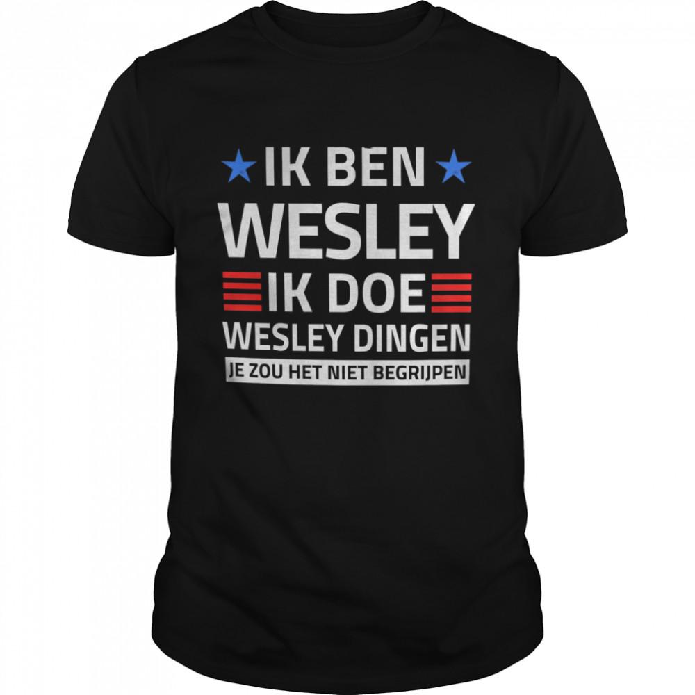 Ik Ben Wesley Ik Doe Wesley Dingen Je Zou Het Niet Begrijpen  Classic Men's T-shirt