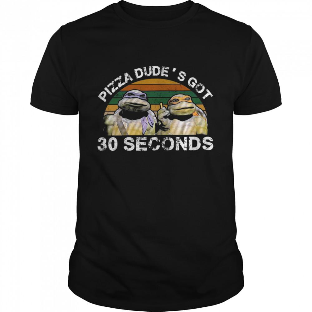 Ninja Turtles Pizza dude's got 30 seconds vintage shirt Classic Men's T-shirt