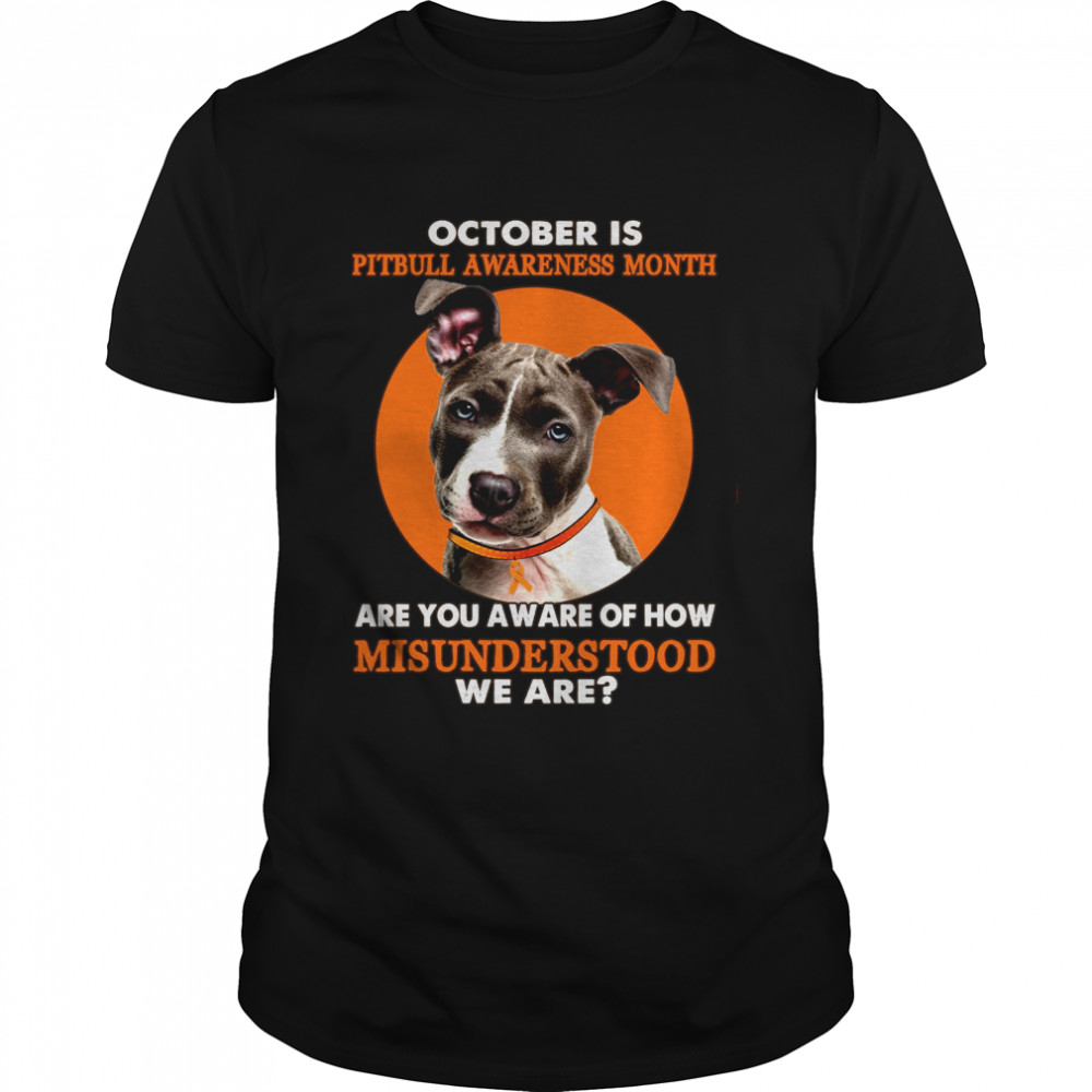 October Is Pitbull Awareness Month Are You Aware Of How Misunderstood We Are  Classic Men's T-shirt