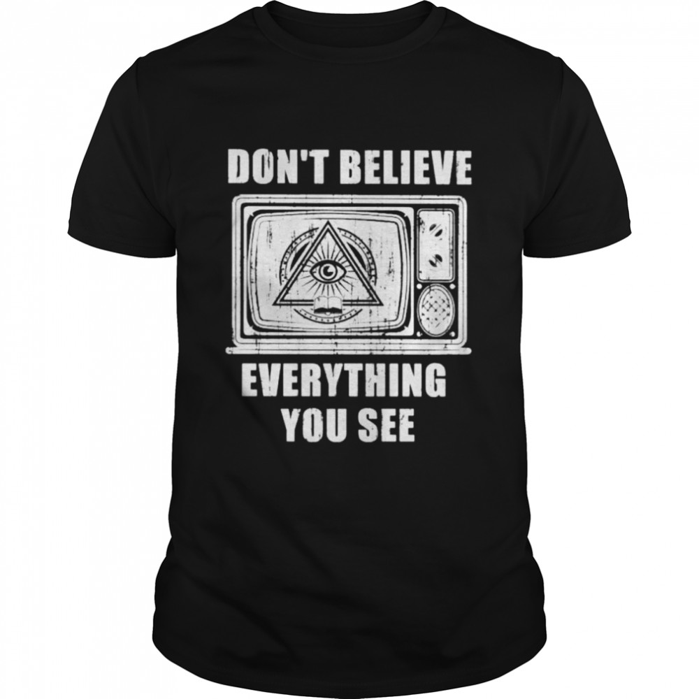 don't believe everything you see TV media social shirt Classic Men's T-shirt