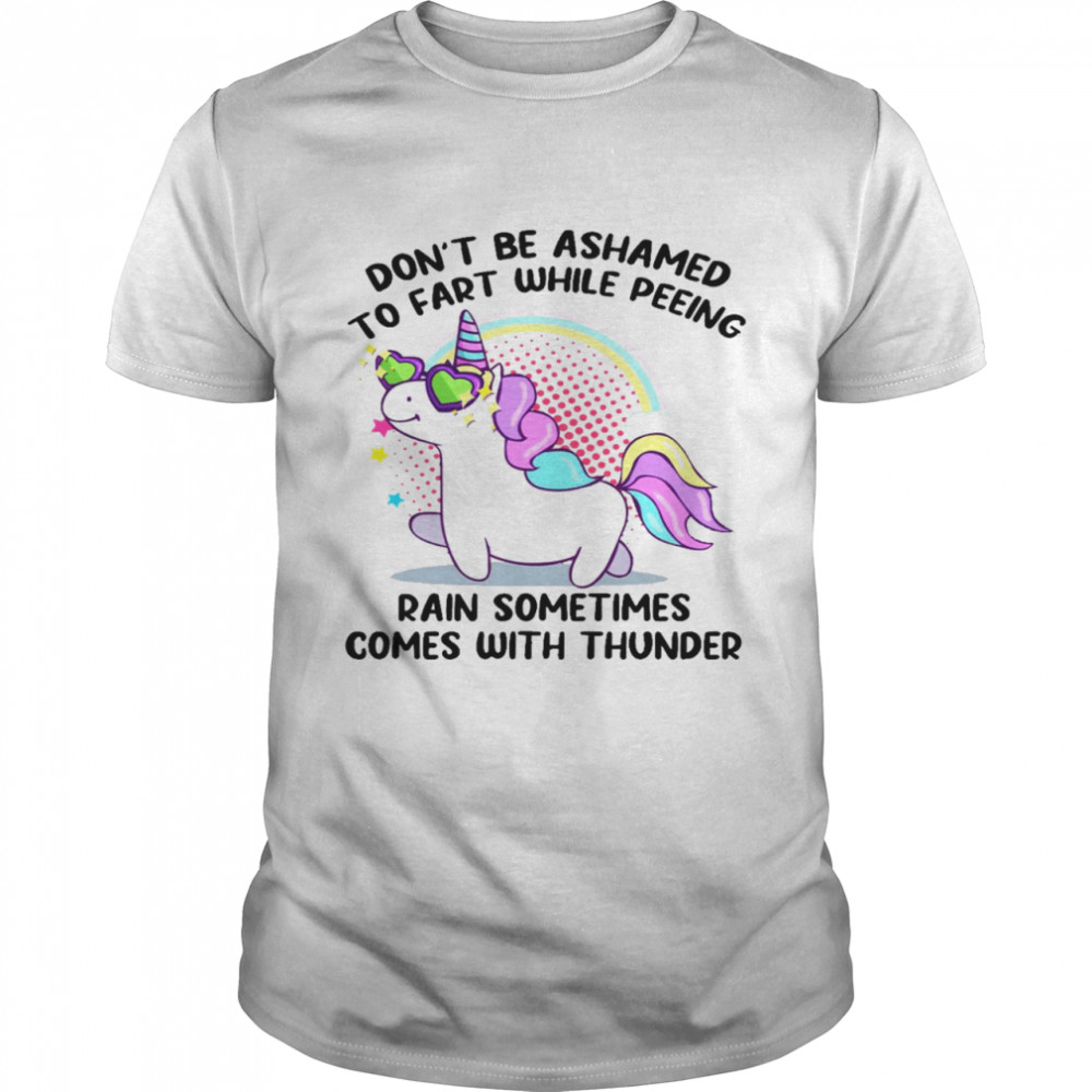 Don't be ashamed to fart while peeing rain sometimes comes with thunder shirt Classic Men's T-shirt