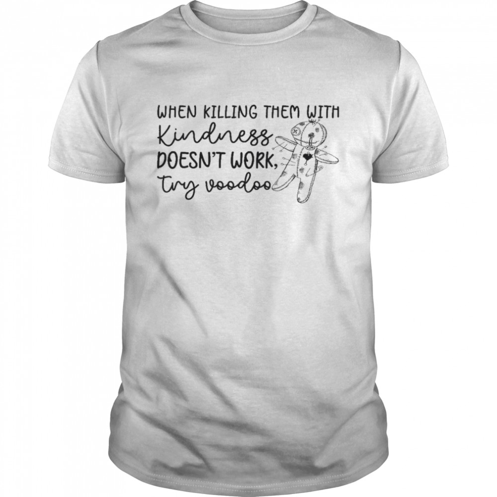 When killing them with kindness doesn't work try voodoo shirt Classic Men's T-shirt