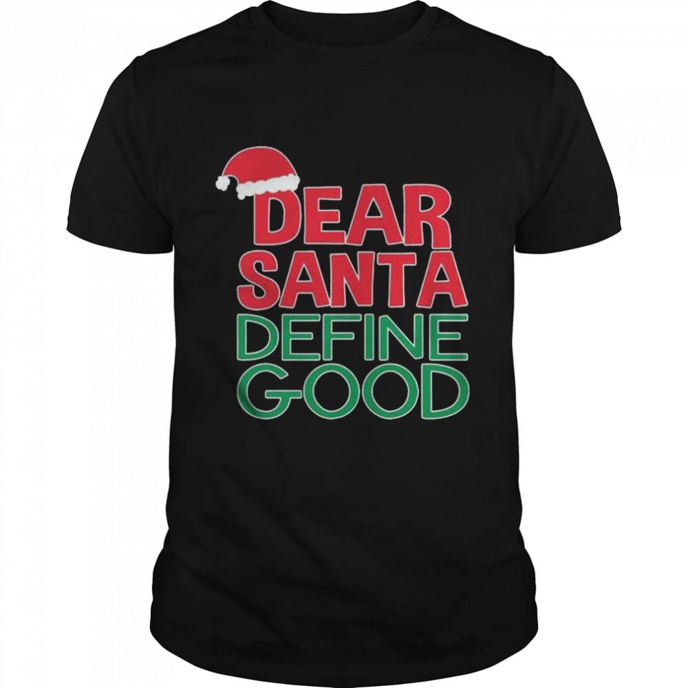 Dear Santa Define Good Christmas shirt Classic Men's T-shirt