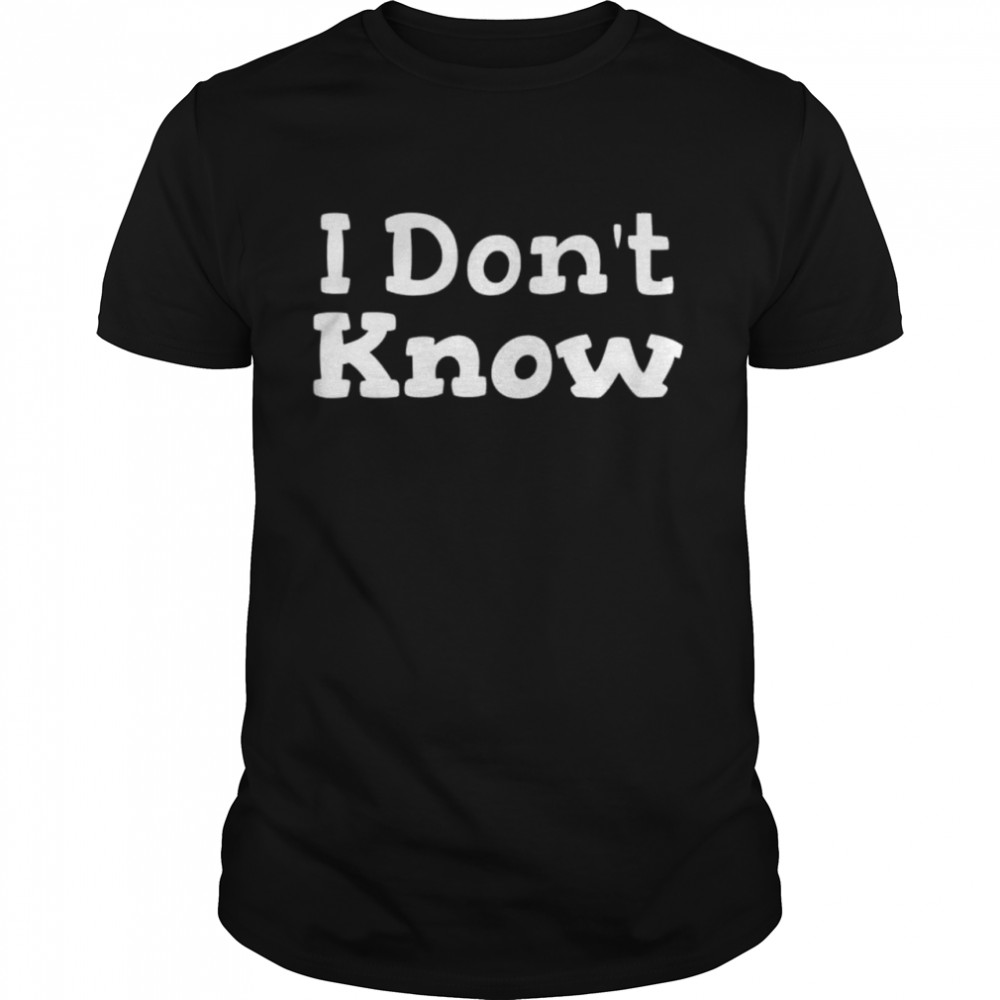 I Don't Know Sarcastic Saying T- Classic Men's T-shirt