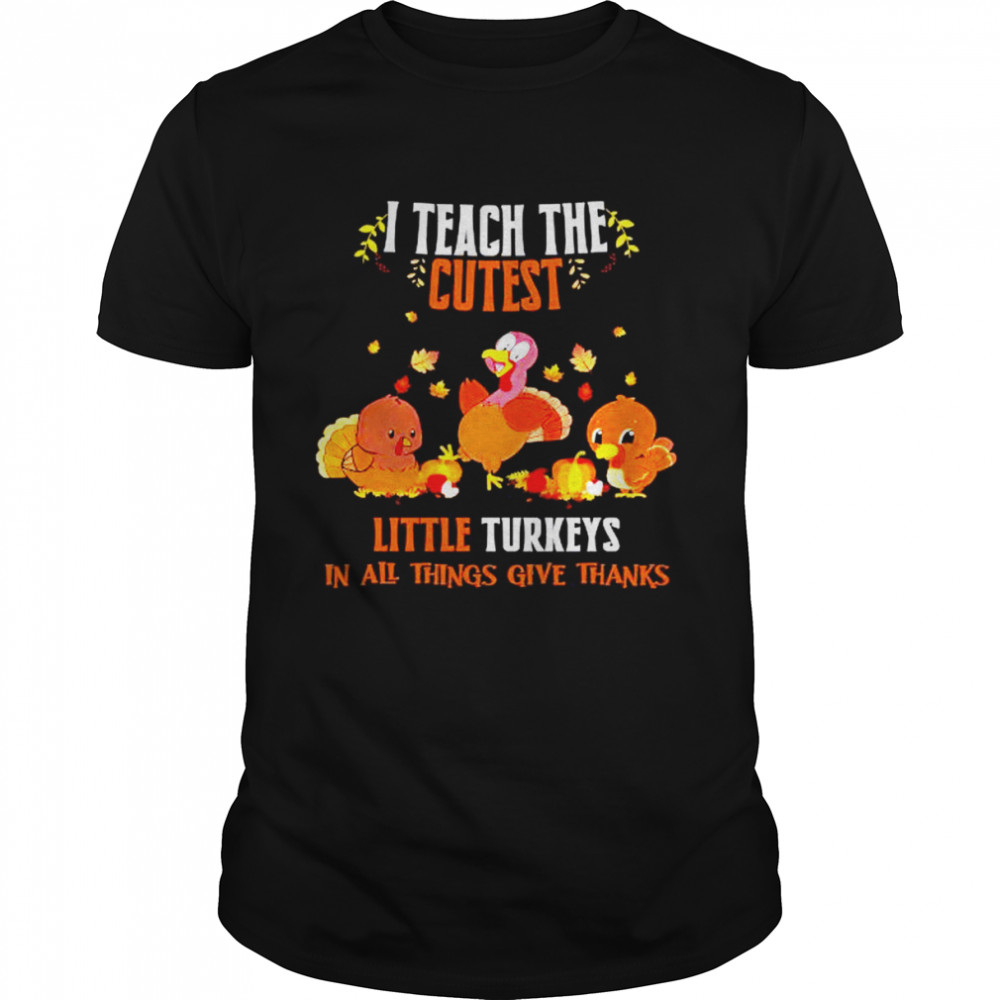I Teach The Cutest Little Turkeys In All Things Give Thanks Halloween  Classic Men's T-shirt