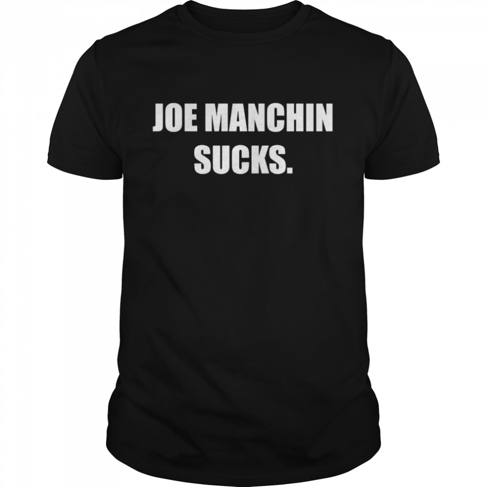 Joe Manchin Sucks shirt